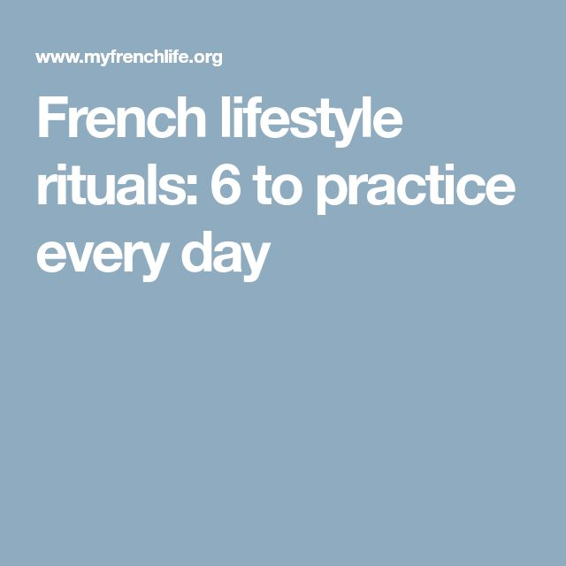 French lifestyle rituals: 6 to practice every day