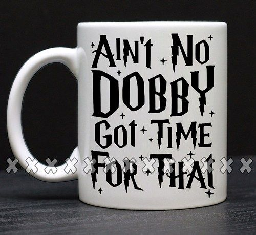 Ain't No Dobby Got TimeFunny Coffee, Coffee Mugs, Unique Coffee Mugs