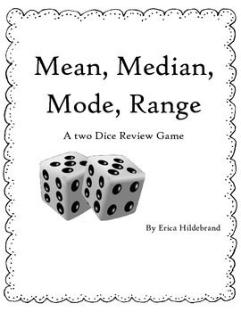 Mean, Median, Mode, Range Dice Review Game Simple activity to help your students review these concepts.  You need two dice, a calculator (if you choose to allow them) and the worksheet for each group - that is it!  My grade 7 students loved it! A Great addition to your math stations/centers/tubs or as an early finisher option.