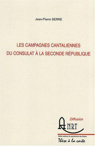 Les campagnes cantaliennes du Consulat à la seconde République : 2 volumes de Jean-Pierre Serre http://www.amazon.fr/dp/228403764X/ref=cm_sw_r_pi_dp_WdnYvb1SS58VP