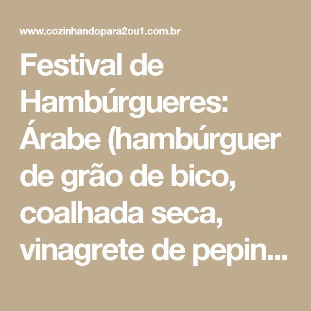 Festival de Hambúrgueres: Árabe (hambúrguer de grão de bico, coalhada seca, vinagrete de pepino com hortelã e pistache no pão sírio) - COZINHANDO PARA 2 OU 1