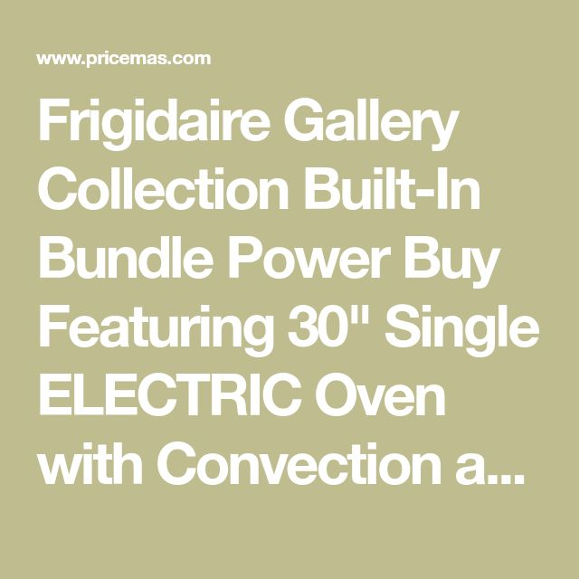 """Frigidaire Gallery Collection Built-In Bundle Power Buy Featuring 30"""" Single ELECTRIC Oven with Convection and 30"""" ELECTRIC Smoothtop Cooktop for $1599.99."""