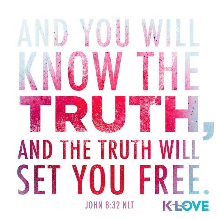 K-LOVE's Encouraging Word. And you will know the truth, and the truth will set you free. John 8:32 NLT