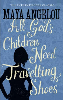 Maya Angelou - All God's Children Need Travelling Shoes (book)