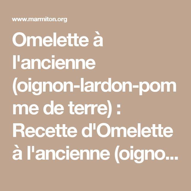 Omelette à l'ancienne (oignon-lardon-pomme de terre) : Recette d'Omelette à l'ancienne (oignon-lardon-pomme de terre) - Marmiton