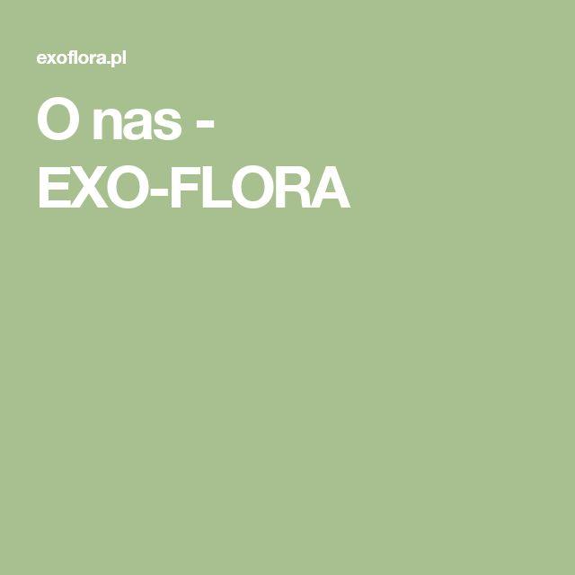 O nas - EXO-FLORA