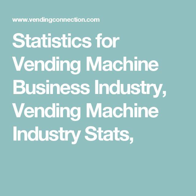 Statistics for Vending Machine Business Industry, Vending Machine Industry Stats,