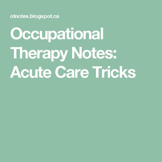 Occupational Therapy Notes: Acute Care Tricks