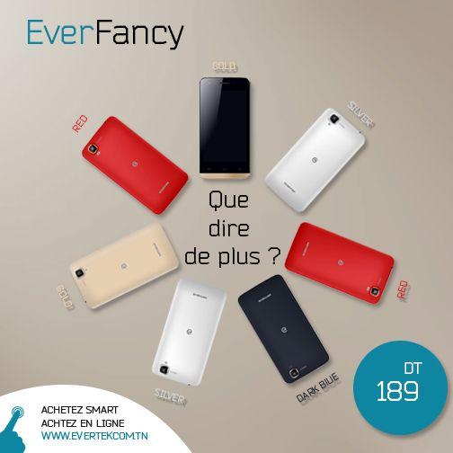 Rapide, Performant, Léger et Fancy! L'everfancy, est un concentré de technologies et de tendances pour seulement 189DT. Rapport Qualité/Prix, c'est le meilleur smartphone sur le marché !