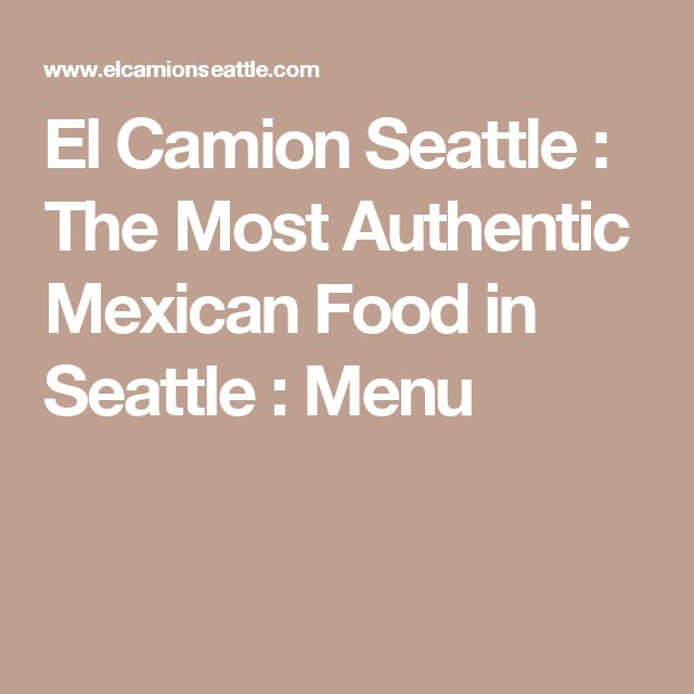 El Camion Seattle : The Most Authentic Mexican Food in Seattle : Menu