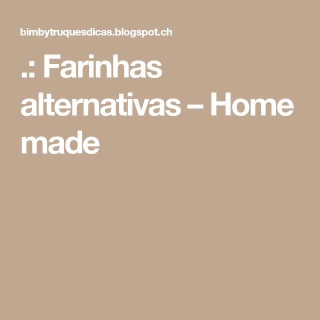 .: Farinhas alternativas – Home made