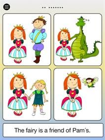 Meet the 6 colourful characters central to the app: Pam the Princess, Mary the Monkey, Sam the Snake, Gina the Ghost, Carl the Car and Mark the Monster. Each has their own story that includes 10 pages of simple text with pictures.  As well as simply reading the text your child chooses the picture that matches the words (from a choice of 4) they are reading, providing engagement and challenge to their task. Your child will also learn about colour, shape, position, objects, counting plus more.