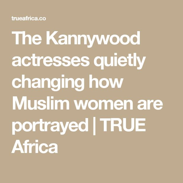 The Kannywood actresses quietly changing how Muslim women are portrayed | TRUE Africa