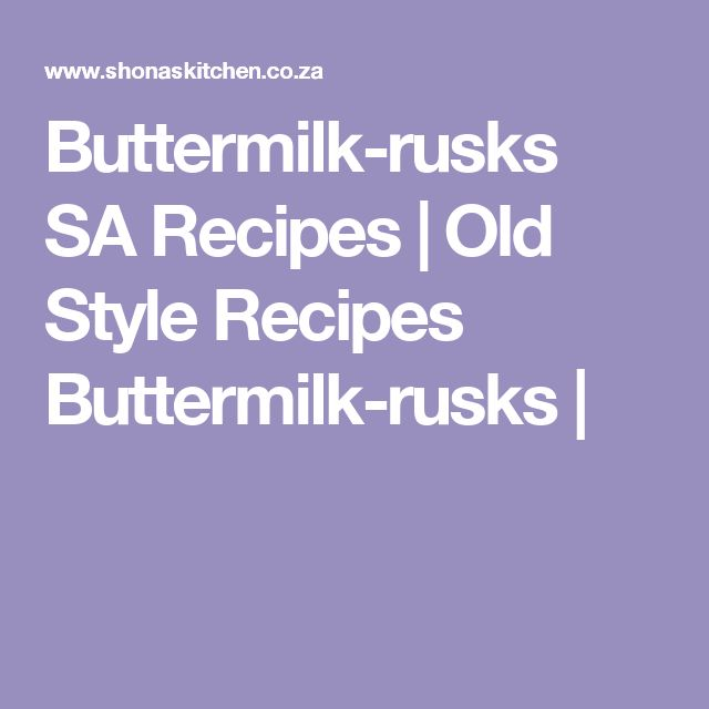 Buttermilk-rusks SA Recipes | Old Style Recipes Buttermilk-rusks |