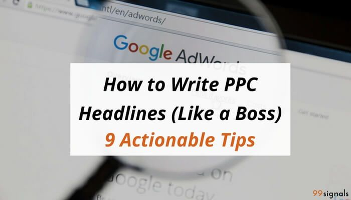 How to Write PPC Headlines (Like a Boss) – 9 Actionable Tips