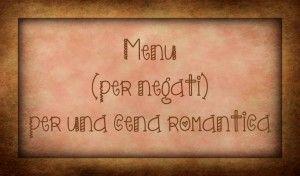 Menù (per negati) per una cena romantica