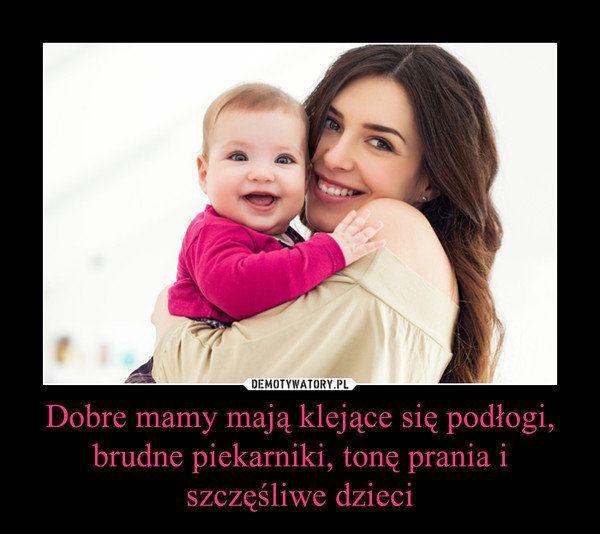 Fot. Screen z Demotywatory.pl / [url=http://demotywatory.pl/4563341/Dobre-mamy-maja-klejace-sie-podlogi-brudne-piekarniki-tone-prania] Demotywatory [/url]
