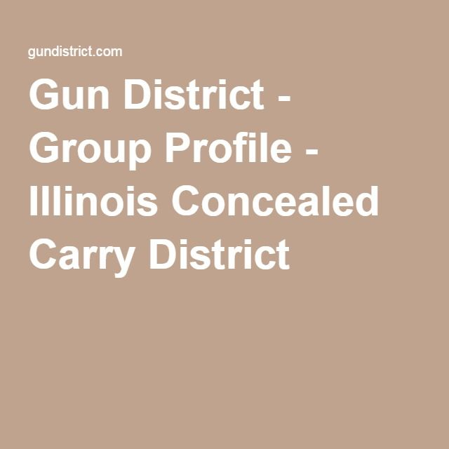 Gun District - Group Profile - Illinois Concealed Carry District