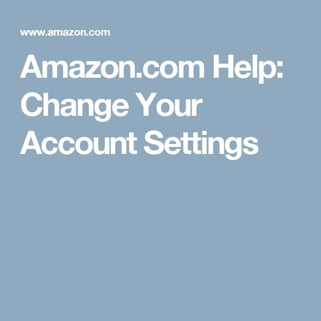 Amazon.com Help: Change Your Account Settings