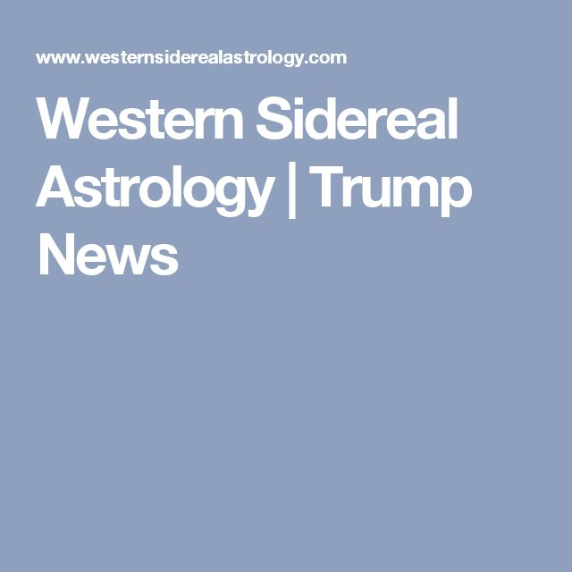 Western Sidereal Astrology | Trump News
