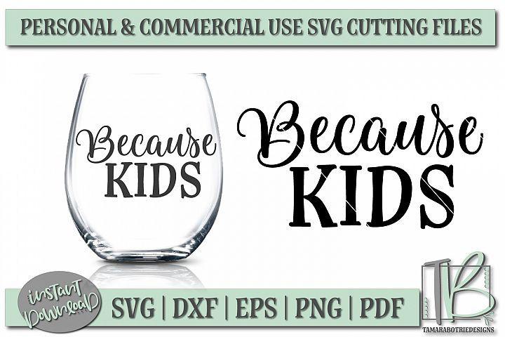 Download Because Kids Svg File Wine Svg Wine Glass Svg Funny 184548 Svgs Design Bundles Wine Glass Wine Glass Sayings Wine Svg