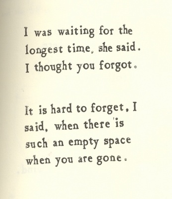 It is hard to forget, I said, when there is such an empty space when you are gone.
