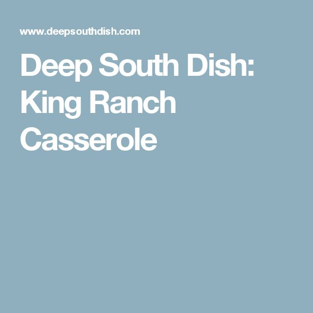 Deep South Dish: King Ranch Casserole