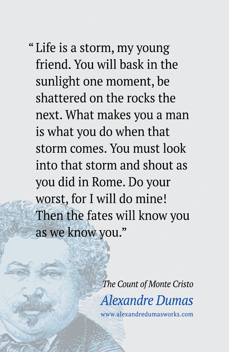 """""""Life is a storm, my young friend."""" ― Alexandre Dumas Quote, The Count of Mo…"""