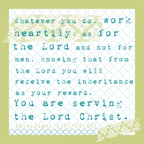 Colossians 3:23-34 One of my favorites.: Work Hard, The Lord, Colossian 32324, Prayer Request, Scripture, To Work, Colossian 3 23 34, Desks At Work, Colossian 3 23 24