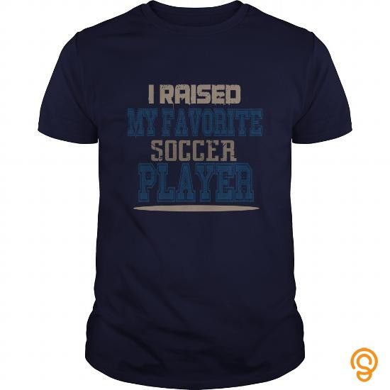i raised my favorite soccer player great gift for any soccer mom or dad - Soccer T Shirt Design Ideas