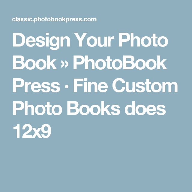 Design Your Photo Book » PhotoBook Press · Fine Custom Photo Books  does 12x9