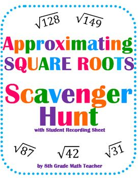 No prep! Just print and hang. Students approximate square roots at the bottom of a page and HUNT for the answer at the top of another. Students love these! There are 14 square roots for them to approximate, and an answer key allows you to check their work quickly.