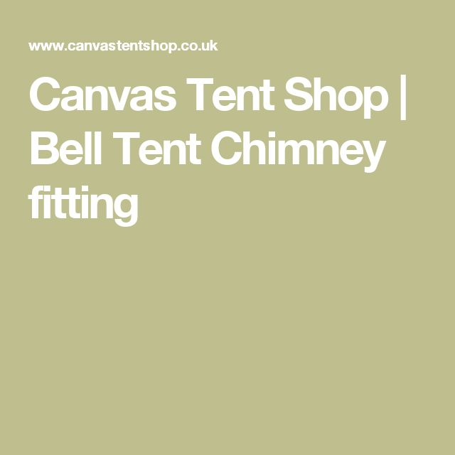 Canvas Tent Shop | Bell Tent Chimney fitting  sc 1 st  Pinterest & 35 best wall tent camping images on Pinterest | Tent camping ...
