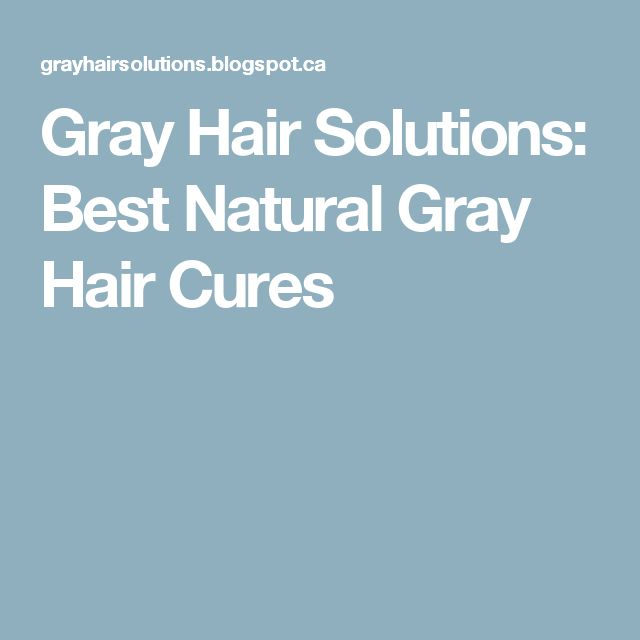 Gray Hair Solutions: Best Natural Gray Hair Cures