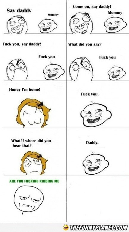 Say Daddy! #troll #meme #funny Thats terrible language but funny.