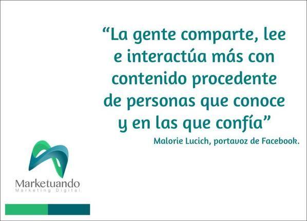 """""""La gente comparte, lee e interactúa más con contenido procedente de personas que conoce y en las que confía"""" Malorie Lucich / #Marketuando"""