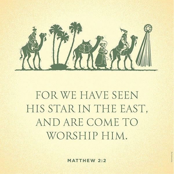 For we have seen His star in the East, and are come to worship Him. Matthew 2:2