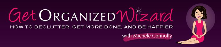 Get Organized Wizard - Home organization, financial organization, time management, life management. How to declutter, get more done, and be happier