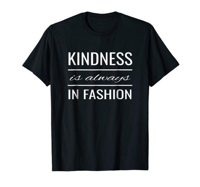 Kindness is Always in Fashion Tshirt for Kind People #kind #kindness #kindnessmatters #bekind #kindnessgifts #mens #womens #kids #fashion #fashionable #generous #unisex #tshirts #shirts