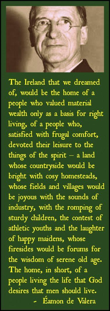 Éamon de Valera, Catholic founding father of the Irish nation - St. Patrick's Day, 1943 … http://corjesusacratissimum.org/2009/10/ireland-o-ireland/