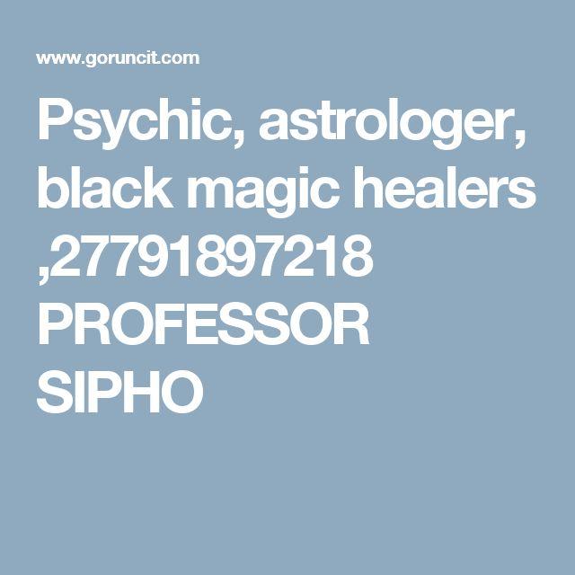 Psychic, astrologer, black magic healers ,27791897218 PROFESSOR SIPHO