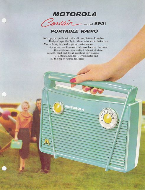 1958 Motorola Portable Radio. This was the first time radios where small enough to take with you. It was absolutely revolutionary. People could not believe it, and EVERYONE had to have one to take to picnics or the beach etc. The technology became available because of the space race, and knowing they had to have small transmitters for the space capsules. Biddy Craft