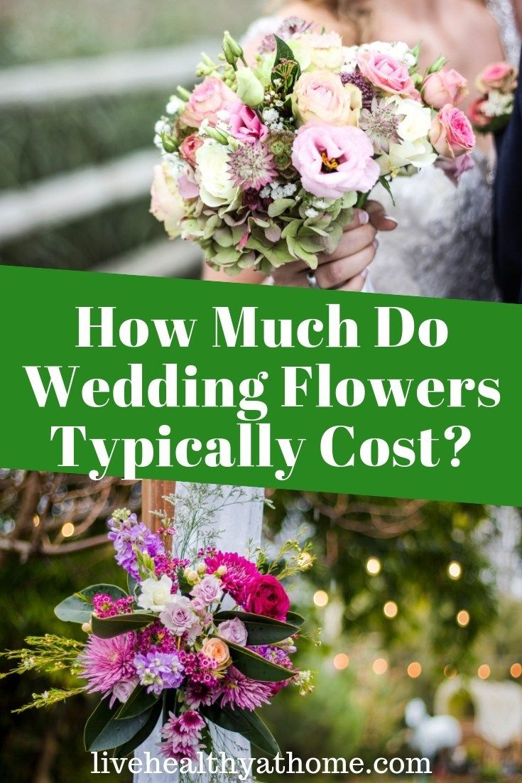How Much Do Wedding Flowers Typically Cost Healthy At Home Wedding Flowers Beach Wedding Flowers Wedding Flowers Cost