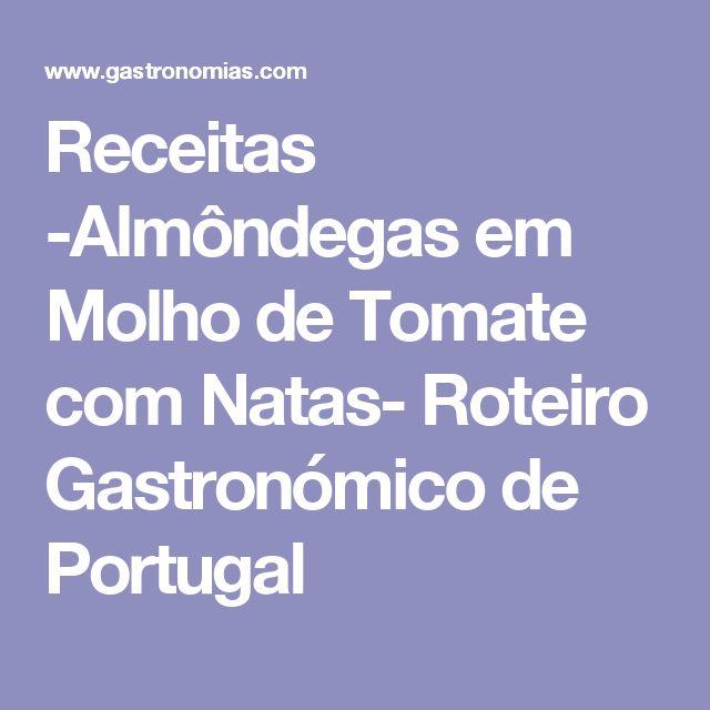 Receitas -Almôndegas em Molho de Tomate com Natas- Roteiro Gastronómico de Portugal