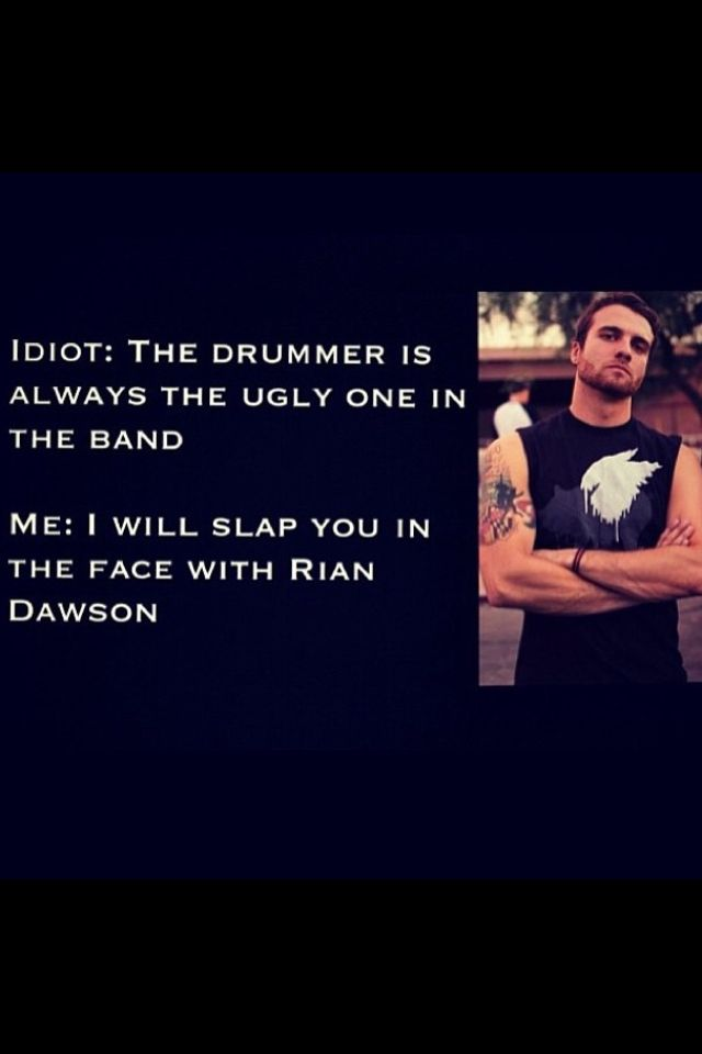 I will slap you in the face with Rian Dawson!!! And Christian Coma! And Mike Fuentes! And Gabe Barham! And Tino Arteaga! And ashton irwin You bite your tongue, sir!!!>>> You go girl!