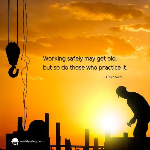 Working safely may get old, but so do those who practice it.