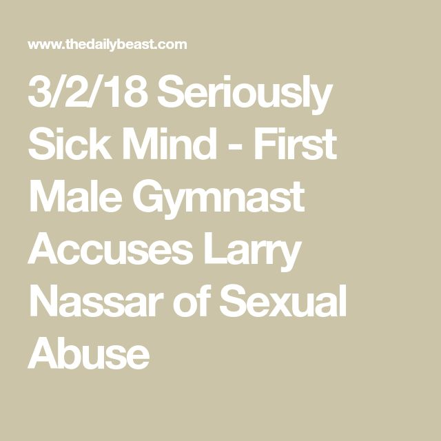 3/2/18 Seriously Sick Mind - First Male Gymnast Accuses Larry Nassar of Sexual Abuse
