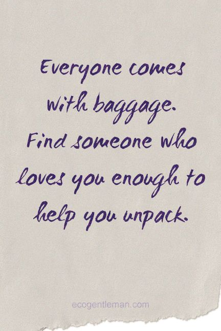 """♂ Inspirational Quotes """"Everyone comes with baggage. Find someone who loves you enough to help you unpack."""" #ecogentleman"""