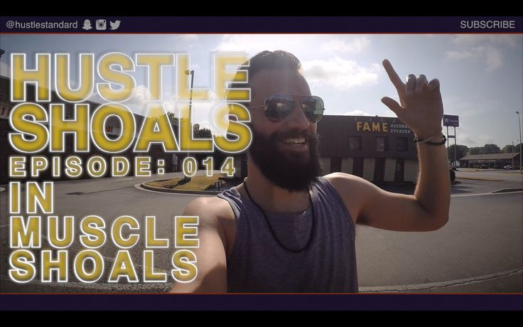 Hustle Shoals Ep.014: Hustle Shoals in Muscle Shoals