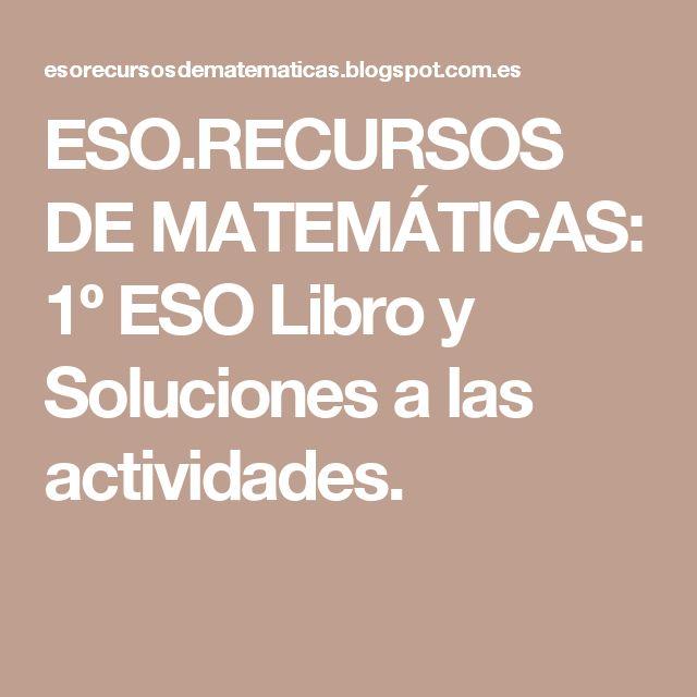 ESO.RECURSOS DE MATEMÁTICAS: 1º ESO Libro y Soluciones a las actividades.
